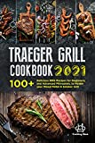 Traeger Grill Cookbook 2021: 100+ Delicious BBQ Recipes for Beginners, and Advanced Pitmasters, to Master your Wood Pellet & Smoker Grill