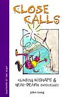 Close Calls: Climbing Mishaps & Near-Death Experiences (Falcon Guides Mountain Climbing)