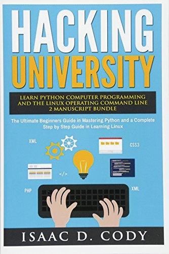 Hacking University: Learn Python Computer Programming from Scratch & Precisely Learn How The Linux Operating Command Line Works 2 Manuscript Bundle: ... Complete Step by Step Guide in Learning Linux