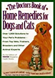 The Doctors Book of Home Remedies for Dogs and Cats: Over 1,000 Solutions to Your Pet's Problems from Top Vets, Trainers, Breeders and Other Animal Experts