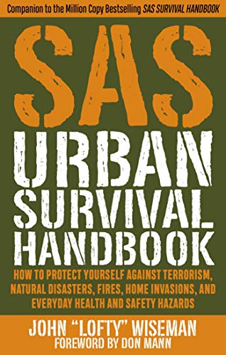 SAS URBAN SURVIVAL HANDBK: How to Protect Yourself Against Terrorism, Natural Disasters, Fires, Home Invasions, and Everyday Health and Safety Hazards