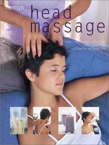 Head Massage: Head, Neck and Shoulder Massages for Ultimate Relaxation
