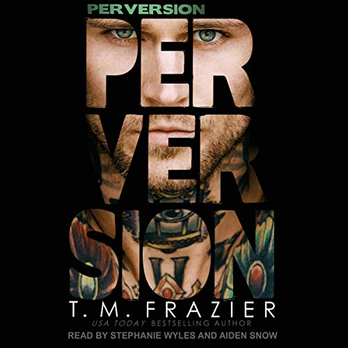 Perversion     The Perversion Trilogy, Book 1              By:                                                                                                                                 T. M. Frazier                               Narrated by:                                                                                                                                 Aiden Snow,                                                                                        Stephanie Wyles                      Length: 6 hrs and 12 mins     245 ratings     Overall 4.5