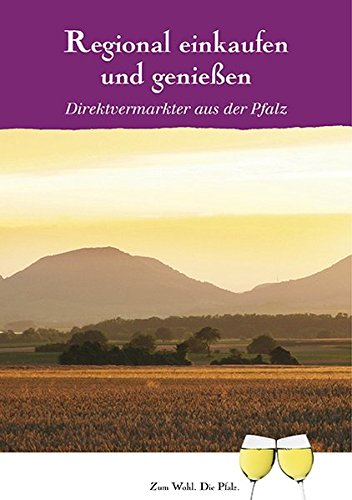 Regional einkaufen und genießen: Direktvermarkter aus der Pfalz
