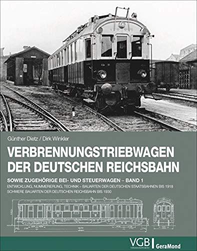 Verbrennungstriebwagen der Deutschen Reichsbahn: Band 1 – Entwicklung, Nummerierung, Technik . Bauarten der deutschen Staatsbahnen bis 1918. Schwere Bauarten der Deutschen Reichsbahn bis 1930