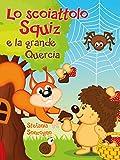 Lo scoiattolo Squiz e la grande Quercia (Italian Edition)