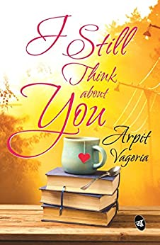 I Still Think About You by [Arpit Vageria]