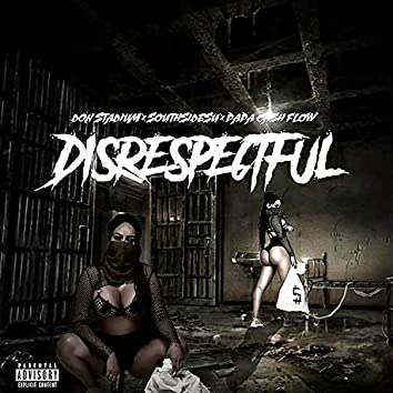 Disrespectful (feat. Southside Su & Papa Cashflow)