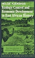 Ecology Control and Economic Development in East African History: Case of Tanganyika, 1850-1950 (Eastern African Studies)