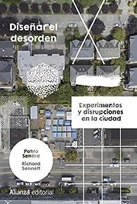 Diseñar el desorden: Experimentos y disrupciones en la ciudad par Pablo Sendra