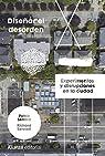 Diseñar el desorden: Experimentos y disrupciones en la ciudad par Sendra