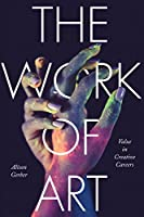 The Work of Art: Value in Creative Careers (Culture and Economic Life)