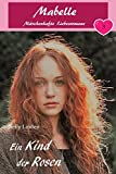 Ein Kind der Rosen: Mabelle - Märchenhafte Liebesromane