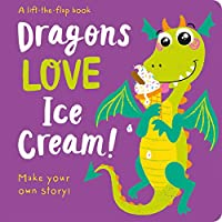 Dragons LOVE Ice Cream! - Lift-the-Flap (Lift the Flap Storymaker)