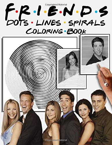 Friends Dots Lines Spirals Coloring Book: TV Show Coloring Book For Adult To Relief Stress