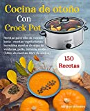 Cocina de otoño Con Crock Pot: 150 Recetas para olla de cocción lenta: recetas vegetarianas, increíbles recetas de sopa de verduras, pollo, ternera, cerdo,… (Libro de recetas-libro de cocina)