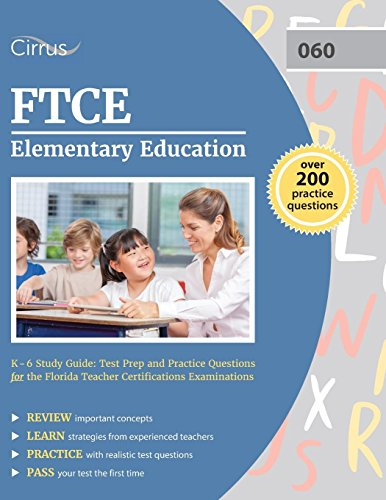 Ftce Elementary Education K 6 Study Guide Test Prep And Practice Questions For The Florida Teacher Certifications Examinations