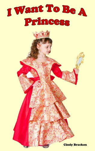 I Want To Be A Princess (A Picture Book of Kindness For Little Princesses)