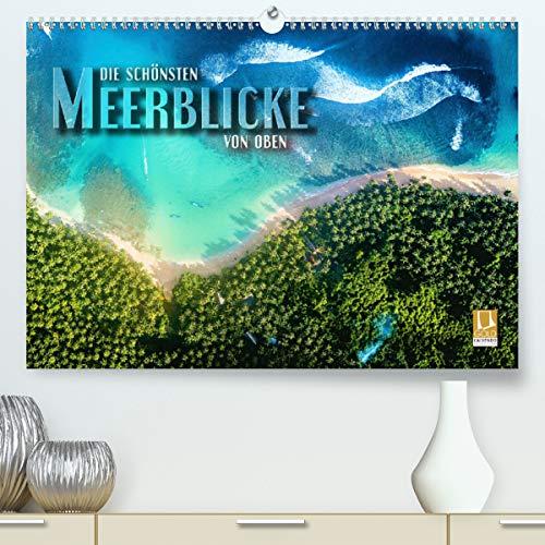 Die schönsten Meerblicke von oben (Premium, hochwertiger DIN A2 Wandkalender 2021, Kunstdruck in Hochglanz)