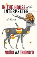 In the House of the Interpreter: A Memoir by NGUGI THIONG'O(1905-07-05)
