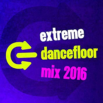 Extreme Dancefloor Mix 2016
