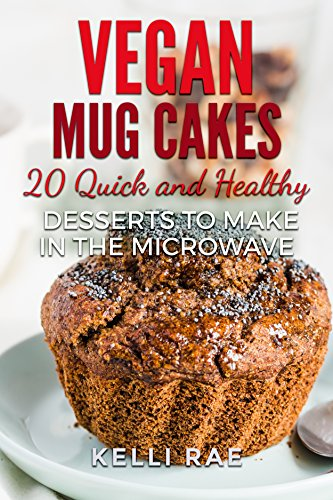 Vegan Mug Cakes: 20 Delicious, Quick and Healthy Desserts to Make in the Microwave (English Edition)