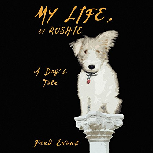 My Life, by Rushie: A Dog's Tale cover art