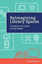 Reimagining Library Spaces: Transform Your Space on Any Budget (Digital Age Librarians)