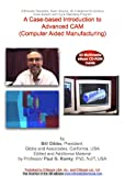 Advanced 3D Interactive Computer Aided Manufacturing (CAM) Development Concepts and Cases. An Interview and Software Demonstrations with Bill Gibbs, President, Gibbs & Associates, California, USA