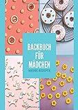 Backbuch für Mädchen Meine Rezepte: das große Buch des Backens für Einhörner, Prinzessinnen und Balerinas | Rezepte zum selber machen