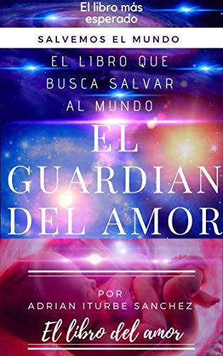 EL GUARDIÁN DEL AMOR: SALVEMOS AL MUNDO (EL COSMOS nº 1)