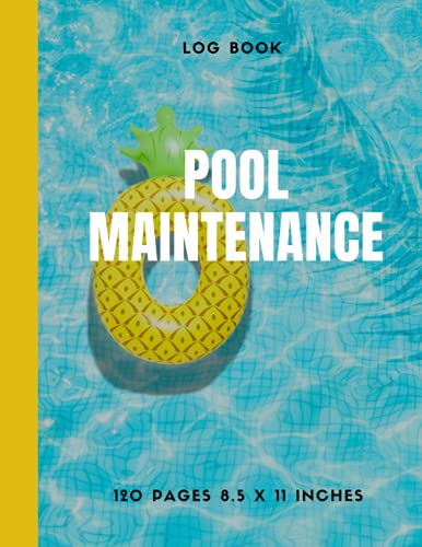 Pool Maintenance Logbook: Check List and Log For Maintenance And Cleaning Swimming Pool And Water Chemistry For Home & Business Owners.