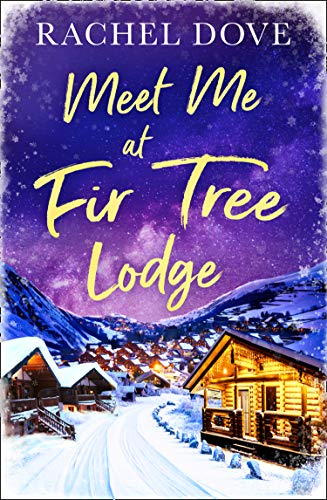 Meet Me at Fir Tree Lodge: A heartwarming laugh out loud romance to escape with this Winter! by [Rachel Dove]