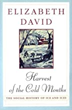 Harvest of the Cold Months: The Social History of Ice and Ices by Elizabeth David (1995-05-01)