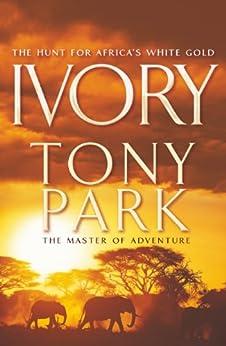 Ivory by [Tony Park]