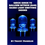 Quick Guide to Gallium Nitride (GaN) Based Light Emitting Diodes (English Edition)