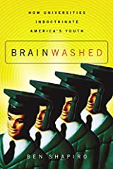Brainwashed How Universities Indoctrinate America s Youth