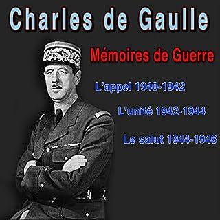 Mémoires de guerre : L'appel (1940-42), L'unité (1942-44), Le Salut (1944-46)                   De :                                                                                                                                 Charles de Gaulle                               Lu par :                                                                                                                                 Jean-Louis Barrault                      Durée : 1 h et 50 min     10 notations     Global 4,4
