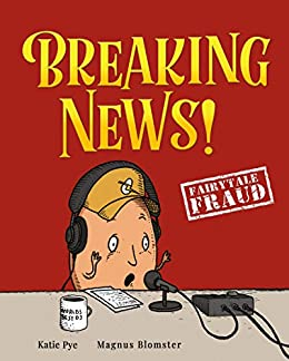 Breaking News! (Fairytale Fraud) by [Katie Pye, Magnus Blomster]