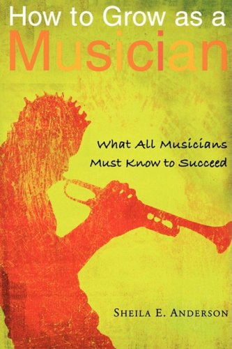 How to Grow as a Musician: What All Musicians Must Know to Succeed