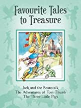 Favourite Tales to Treasure: Jack and the Beanstalk, the Adventures of Tom Thumb, the Three Little Pigs