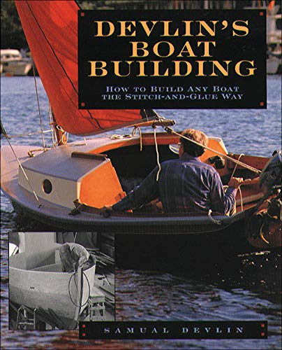 Devlin's Boatbuilding: How to Build Any Boat the Stitch-and-: How to Build Any Boat the Stitch-and-glue Way