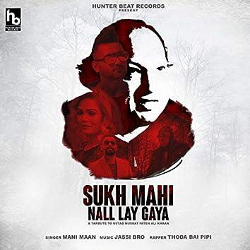 Sukh Mahi Nall Lay Gaya