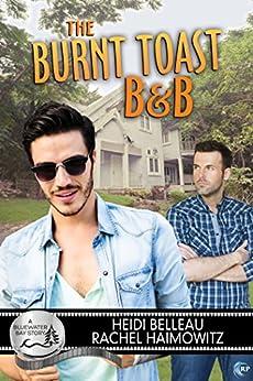 The Burnt Toast B&B (Bluewater Bay Book 5) by [Heidi Belleau, Rachel Haimowitz]