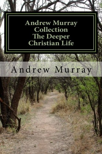 Andrew Murray Collection The Deeper Christian Life