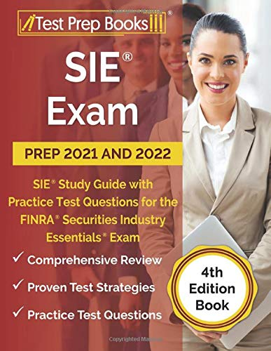 SIE Exam Prep 2021 and 2022: SIE Study Guide with Practice Test Questions for the FINRA Securities Industry Essentials Exam [4th Edition Book]