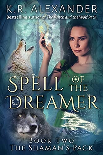 Spell of the Dreamer: A Reverse Harem Shifter Romance (The Shaman's Pack Book 2) by [K.R. Alexander]