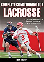 Complete Conditioning for Lacrosse (Complete Conditioning for Sports)