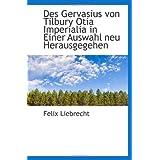 Des Gervasius von Tilbury Otia Imperialia in Einer Auswahl neu Herausgegehen