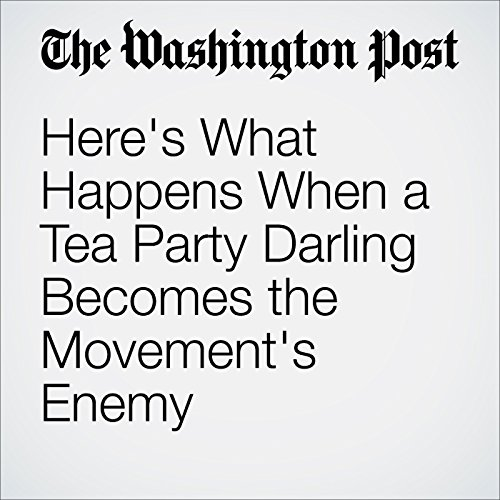 Here's What Happens When a Tea Party Darling Becomes the Movement's Enemy audiobook cover art